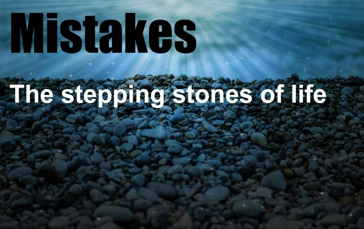 Mistakes- stepping stones of life